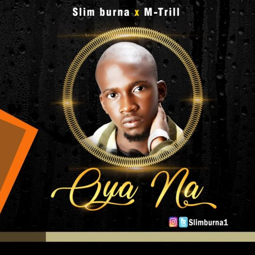 "(Music download) Slim Burna – ""Oya Na"" f. MTrill"