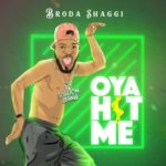 "[Lyrics] Broda Shaggi – ""Oya Hit Me"""