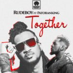 "[Lyrics] Rudeboy – ""Together"" ft. Patoranking"