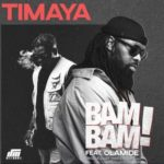 "[Lyrics] Timaya – ""Bam Bam"" ft. Olamide"