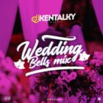 [MIXTAPE] DJ KENTALKY – WEDDING BELLS MIX