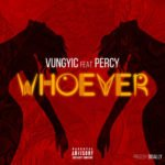 """[Song] Vung Yic – """"WHOEVER"""" ft Percy."""