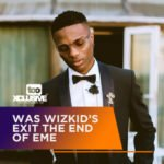 Was Wizkid's Departure The End Of EME?