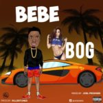 "BOG – ""Bebe"" (Prod. By Killertunes)"