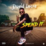 "David Lucre – ""Spend It"""