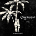 "BlackMagic – ""Bad Intentions"" (De De De)"