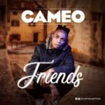 Song Cameo 8211 Friends Prod by Kezyklef