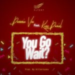 "[Lyrics] Demmie Vee – ""You Go Wait?"" ft. Kizz Daniel"