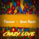 "Flavour – ""Crazy Love"" ft. Yemi Alade"