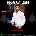 """Oga Boss – """"Whine Am"""""""