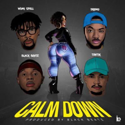 "Download Audio+Video:Black Beatz – ""Calm Down"" ft Dremo, Tentik, Wumi Spell"