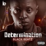 "Black Beatz Muzik Presents ""Determination"" Album"