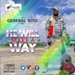 """General Kito – """"He Will Make A Way"""""""