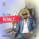 "[Audio+Video] Fresh Dolla – ""Intact"" (Prod By Dj Coublon)"