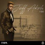 "Jeff Akoh – ""I Do"" (Prod. By Don Jazzy x Password)"