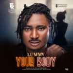 "[Audio/Video] Lummy – ""Your Body"" (Prod. By WhalezBeatz)"