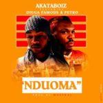 """Akataboiz – """"Nduoma"""" ft Digga Famous and Petro"""