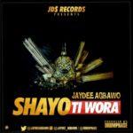Jaydee Agbawo 8211 8220Shayo Ti Wora8221