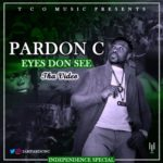 "[Video Premiere] Pardon C – ""Eyes Don See"""