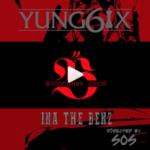 "[Video] Yung6ix – ""Ina The Benz"""