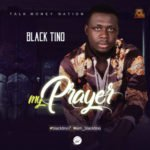 "Black Tino – ""My Prayer"""