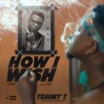 """Temmy T – """"How I Wish"""""""