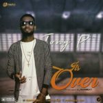 MUSIC PREMIERE: Tony P – It's Over (Prod. By KukBeat)