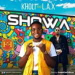 [Video] Kholi – Showa ft. L.A.X