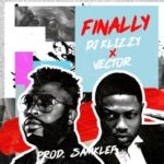 "Samklef (DJ Klizzy) – ""Finally"" ft Vector"