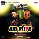 "Chriswiner X Solidstar – ""Am Alive"""