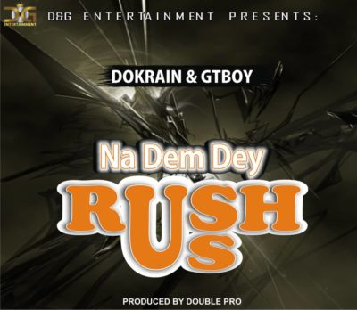 "Dokrain & Gtboy – ""Na Dem Dey Rush Us"" + ""Issa Bad One"""