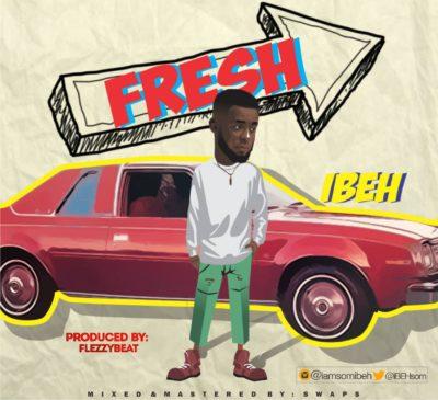 "Ibeh – ""Fresh"" (Prod. FlezzyBeat)"