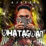"Ajaeze – ""Whatagwan"" (Prod. By Young OG)"