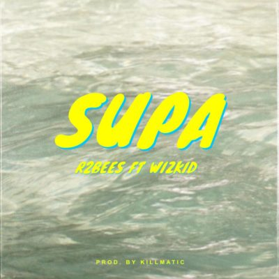 "R2Bees – ""Supa"" f. Wizkid"
