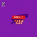 """Praiz – """"Shomolele"""" ft. Dapo"""