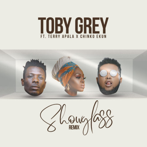 "Toby Grey – ""Show Glass"" (Remix) Ft. Terry Apala X Chinko Ekun"