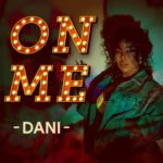 "[Audio+Video] Dani – ""On Me"""
