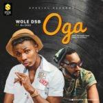 "Wole DSB – ""Oga"" ft DJ Zeez"