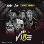 "Leke Lee – ""Bad Vibe"" Ft. Otega & Playboy"