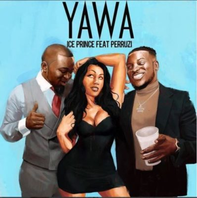 Ice Prince – ft Peruzzi Yawa