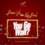 "Demmie Vee – ""You Go Wait?"" ft. Kizz Daniel (Prod. by Killertunes)"
