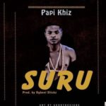 "Papi Khiz – ""Suru"""