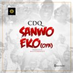 "CDQ – ""Sanwo Eko"" (OYA) (Prod By Masterkraft)"