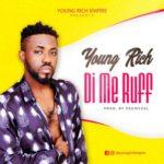 """Young Rich – """"Di Me Ruff"""""""