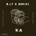 """B.Ly – """"KA"""" ft Seriki"""