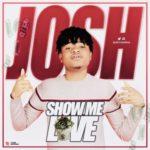 "Josh – ""Show Me Love"""