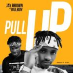 "Jay Brown – ""Pull Up"" Ft. Kulboy"