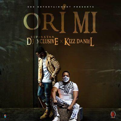 """DJ Xclusive – """"Ori Mi"""" f. Kizz Daniel"""
