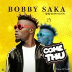 "Bobby Saka – ""Come Thu"" (Prod. Joe Waxy)"