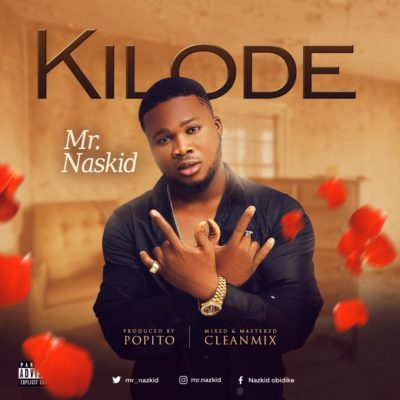 "Mr Naskid – ""Kilode"" (Prod By Popito)"